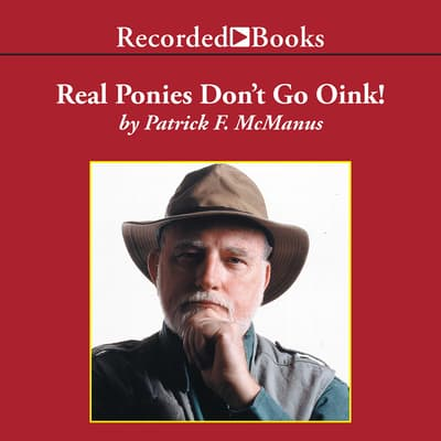 Real Ponies Don't Go Oink by Patrick F. McManus audiobook