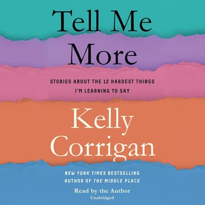 Tell Me More by Kelly Corrigan audiobook