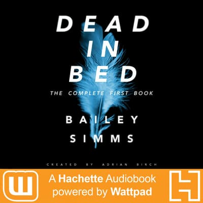 Dead in Bed by Bailey Simms: The Complete First Book by Adrian Birch audiobook