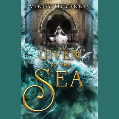 Given to the Sea by Mindy McGinnis audiobook