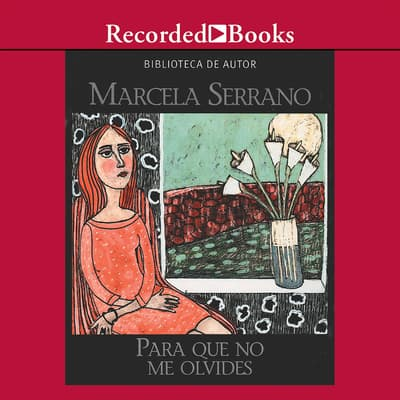 Para que no me olivides (Something to Remember Me By) by Marcela Serrano audiobook