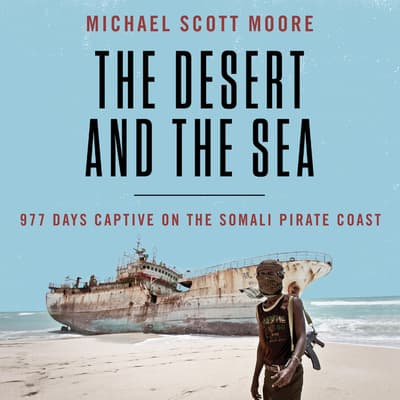 The Desert and the Sea by Michael Scott Moore audiobook