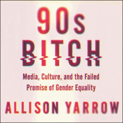 90s Bitch by Allison Yarrow audiobook