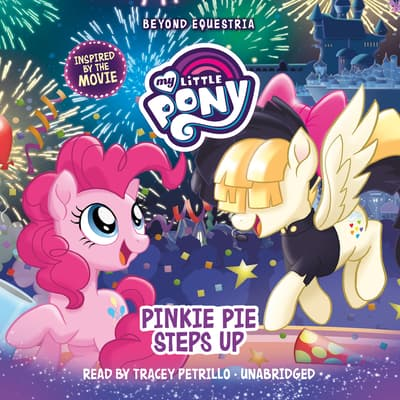My Little Pony: Beyond Equestria: Pinkie Pie Steps Up by G. M. Berrow audiobook