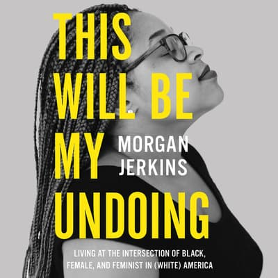 This Will Be My Undoing by Morgan Jerkins audiobook