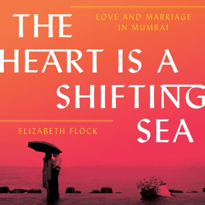The Heart is a Shifting Sea by Elizabeth Flock audiobook