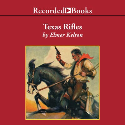 Texas Rifles by Elmer Kelton audiobook