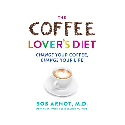 The Coffee Lover's Diet by Bob Arnot audiobook
