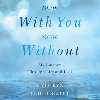 Now With You, Now Without by Kathryn Leigh Scott audiobook