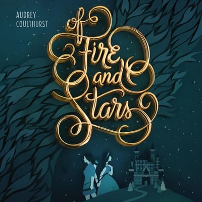 Of Fire and Stars by Audrey Coulthurst audiobook