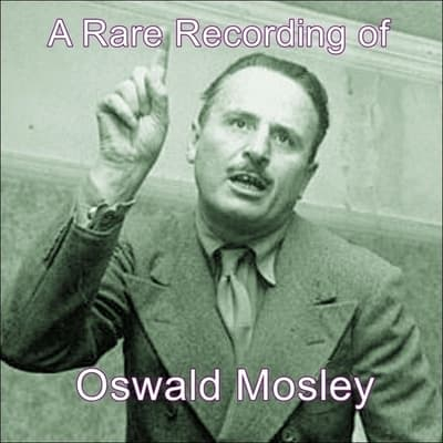 A Rare Recording of Oswald Mosley by Oswald Mosley audiobook