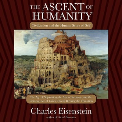 The Ascent of Humanity by Charles Eisenstein audiobook
