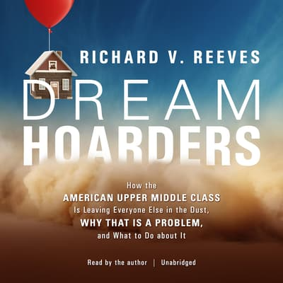 Dream Hoarders by Richard V. Reeves audiobook