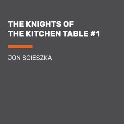 The Knights of the Kitchen Table #1 by Jon Scieszka audiobook