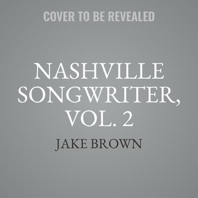Nashville Songwriter, Vol. 2 by Jake Brown audiobook
