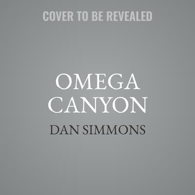 Omega Canyon by Dan Simmons audiobook