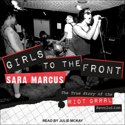 Girls to the Front by Sara Marcus audiobook