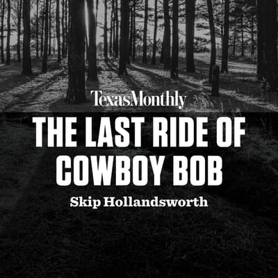The Last Ride of Cowboy Bob by Skip Hollandsworth audiobook