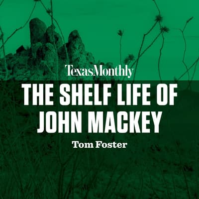 The Shelf Life of John Mackey by Thomas C. Foster audiobook