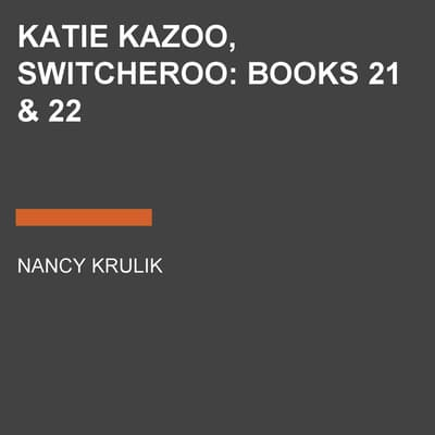 Katie Kazoo, Switcheroo: Books 21 & 22 by Nancy Krulik audiobook