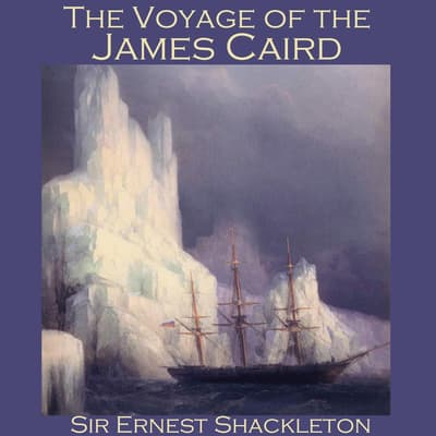 The Voyage of the James Caird by Ernest Shackleton audiobook