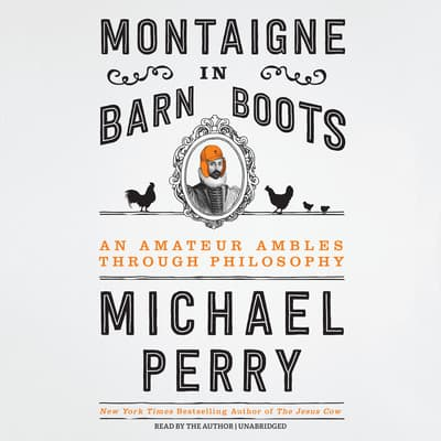 Montaigne in Barn Boots by Michael Perry audiobook