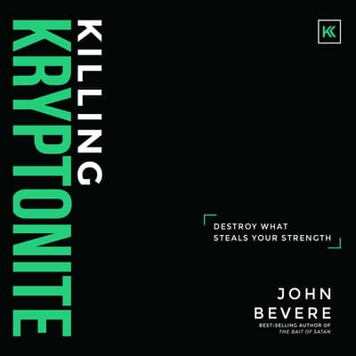 Killing Kryptonite by John Bevere audiobook