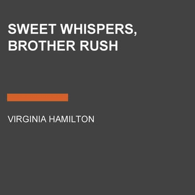 Sweet Whispers, Brother Rush by Virginia Hamilton audiobook