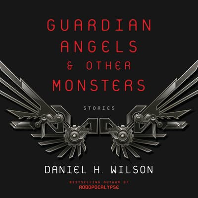 Guardian Angels and Other Monsters by Daniel H. Wilson audiobook