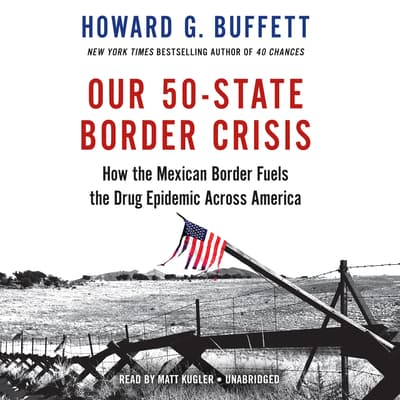 Our 50–State Border Crisis by Howard G. Buffett audiobook