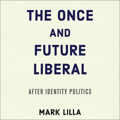 The Once and Future Liberal by Mark Lilla audiobook