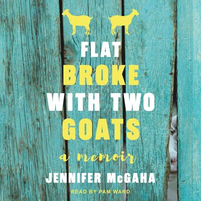 Flat Broke with Two Goats by Jennifer McGaha audiobook