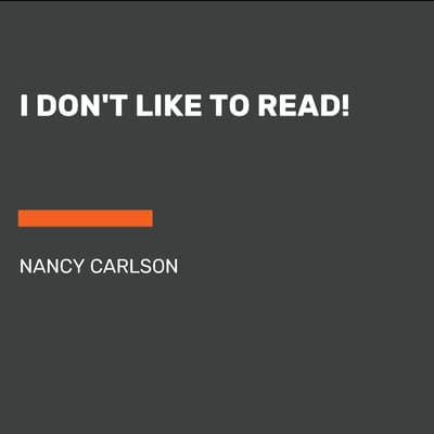 I Don't Like to Read! by Nancy Carlson audiobook