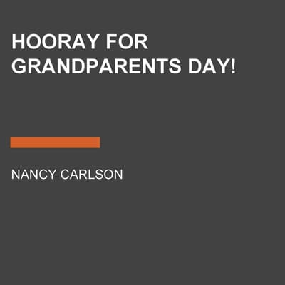 Hooray for Grandparents Day! by Nancy Carlson audiobook