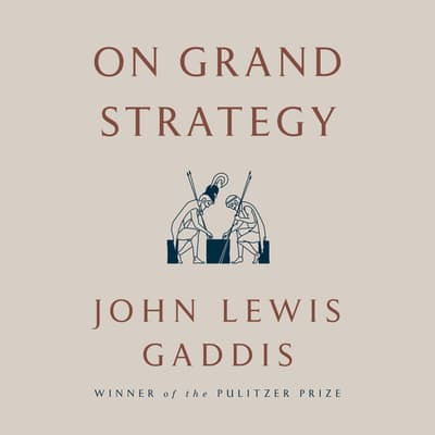 On Grand Strategy by John Lewis Gaddis audiobook