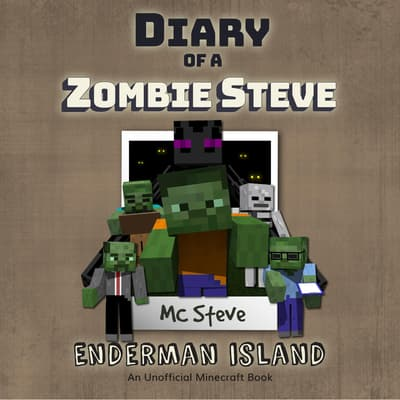 Diary of a MInecraft Zombie Steve Book 4: Enderman Island (An Unofficial Minecraft Diary Book) by MC Steve audiobook