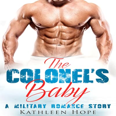 The Colonel's Baby: A Military Romance Story by Kathleen Hope audiobook