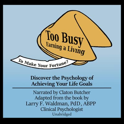 Too Busy Earning a Living to Make Your Fortune? by Larry F. Waldman audiobook
