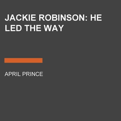 Jackie Robinson: He Led the Way by April Jones Prince audiobook