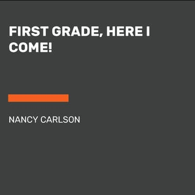 First Grade, Here I Come! by Nancy Carlson audiobook
