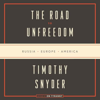 The Road to Unfreedom by Timothy Snyder audiobook