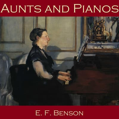 Aunts and Pianos by E. F. Benson audiobook