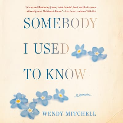 Somebody I Used to Know by Wendy Mitchell audiobook