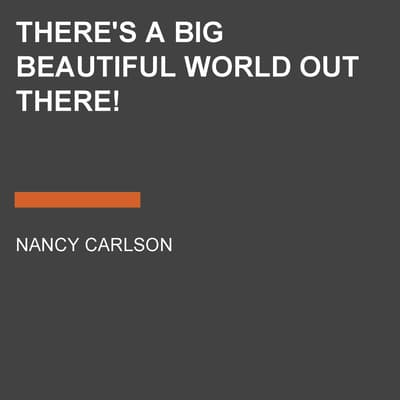 There's a Big Beautiful World Out There! by Nancy Carlson audiobook