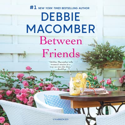 Between Friends by Debbie Macomber audiobook