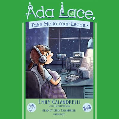 Ada Lace, Take Me To Your Leader by Emily Calandrelli audiobook