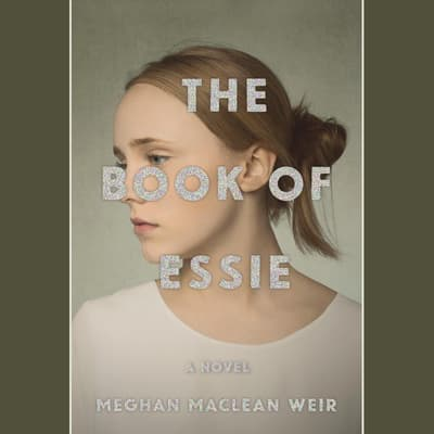 The Book of Essie by Meghan MacLean Weir audiobook