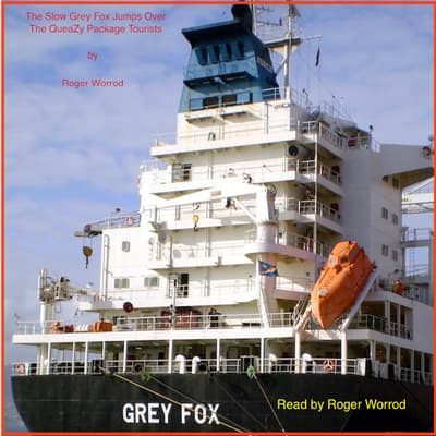 The Slow 'Grey Fox' Jumps Over The QueaZy Package Tourists. Book One. by Roger Worrod audiobook
