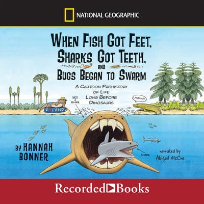 When Fish Got Feet, Sharks Got Teeth, and Bugs Began to Swarm by Hannah Bonner audiobook