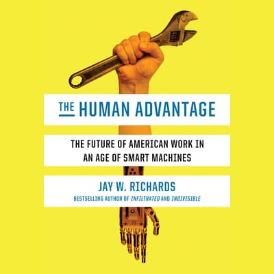 The Human Advantage by Jay W. Richards audiobook